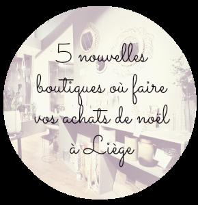 ou trouver de chouettes cadeaux de noël à Liège ? nouvelles boutiques